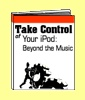 Take Control of the iPod: Beyond The Music